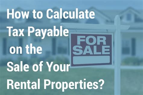 Tax On Sale Of Home by How To Calculate Tax Payable On The Sale Of Your Rental