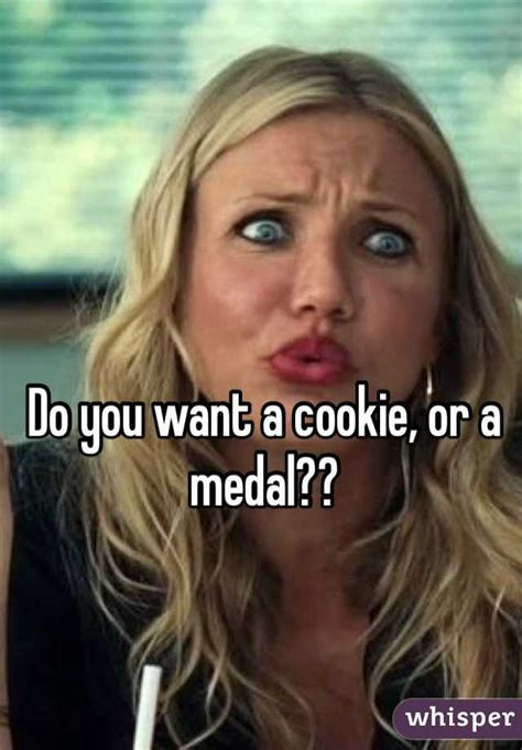 Want A Cookie Meme - do you want a cookie or a medal