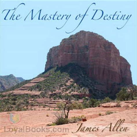 the mastery of destiny the mastery of destiny by james allen free at loyal books