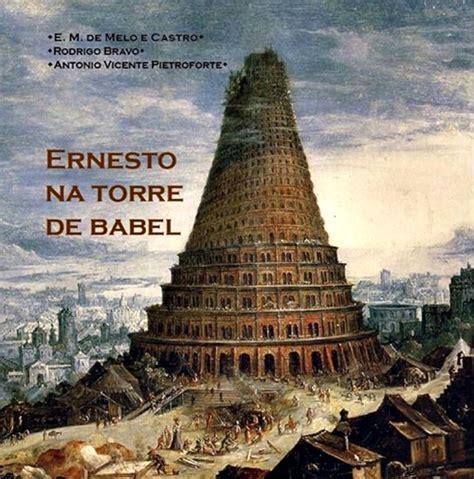 imagenes reales de la torre de babel ernesto na torre de babel musa rara
