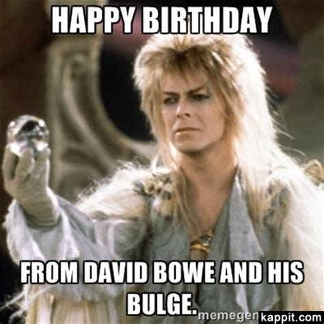 Bowie Meme - happy birthday from david bowie and his bulge