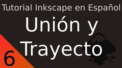 tutorial de inkscape videos tutorial de inkscape en espa 241 ol 6 uni 243 n y trayecto youtube