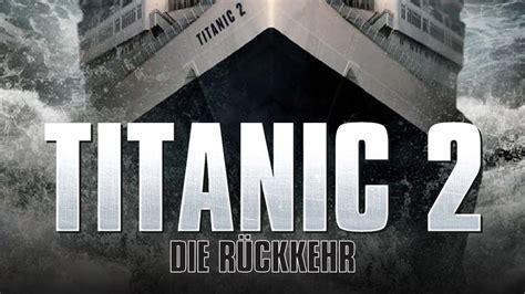 titanic film youtube deutsch titanic 2 die r 252 ckkehr 2010 drama film deutsch