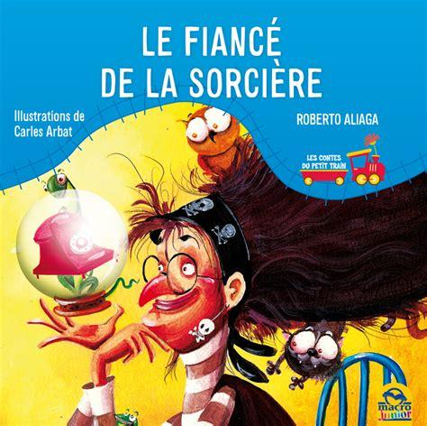 libro la sorcire dans les le fianc 233 de la sorci 232 re livre histoire d enfant de carles arbat et roberto aliaga