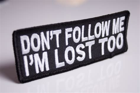 Follow Me 2 don t follow me i m lost embroidered patch