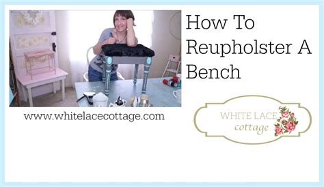 how to recover a bench how to reupholster a bench or a chair white lace cottage