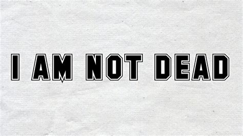 i am not dead i am in the next room i am not dead
