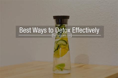 Best Way To Detox Yourself Suboxone by 15 Best Ways To Detox Effectively Without Starving Yourself