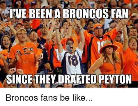 Broncos Fan Meme - 25 best memes about broncos fan broncos fan memes