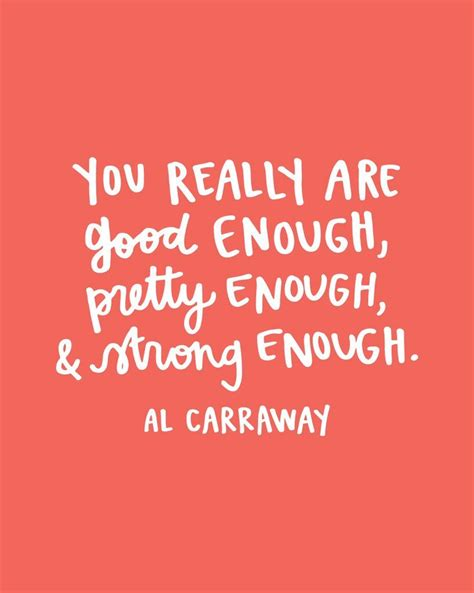 tattoo quotes about being good enough you really are good enough quote al carraway al fox
