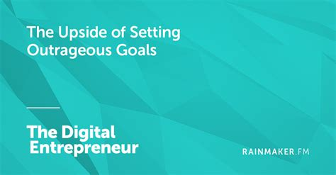 outrageous goals the upside of setting outrageous goals the digital