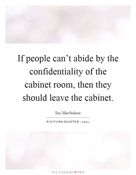 when i leave the room lyrics if can t abide by the confidentiality of the cabinet picture quotes