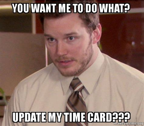Timecard Meme - you want me to do what update my time card andy