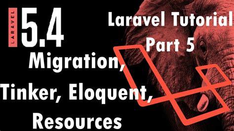 laravel tinker tutorial laravel 5 4 tutorial eloquent migration tinker and