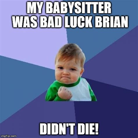 Babysitter Meme - success kid manages to live imgflip