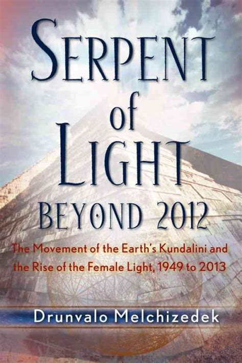 Serpent Of Light by Serpent Of Light Beyond 2012 The Movement Of The Earth S
