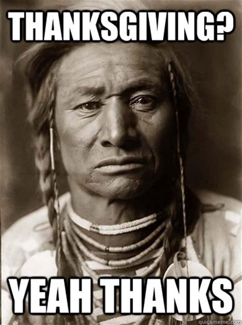 Memes Thanksgiving - thanksgiving yeah thanks unimpressed american indian