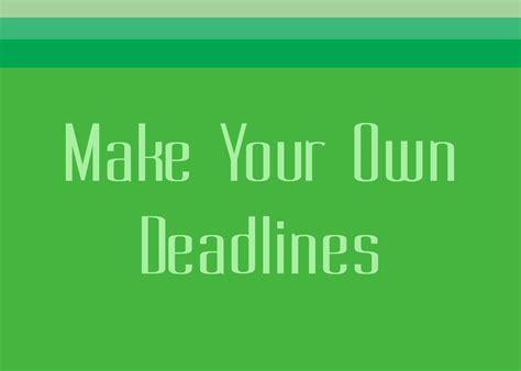 Original Deadline Your 5 make your own deadlines memorise