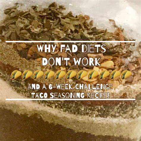 Why Detox Diets Don T Work by Why Fad Diets Don T Work And A 6 Week Challenge Taco