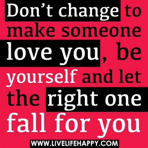 Don T Change don t change to make someone you be yourself and let