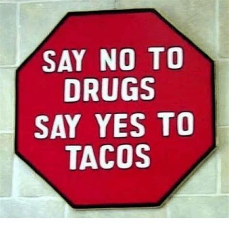 Say No To Drugs Meme - say no to drugs say yes to tacos drugs meme on sizzle
