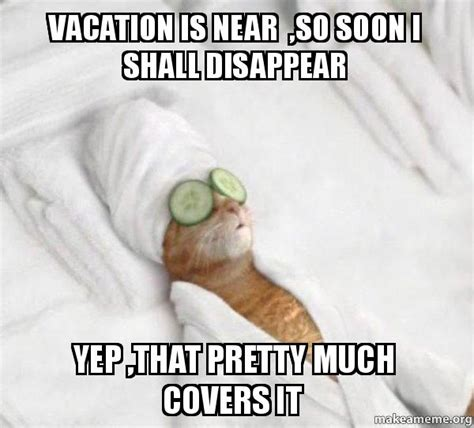 Meme Vacation - vacation is near so soon i shall disappear yep that