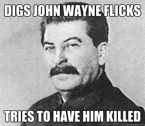 John Wayne Memes - digs john wayne flicks tries to have him killed scumbag