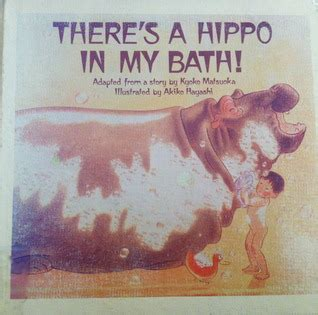 hippo in my bathtub there s a hippo in my bath by kyoko matsuoka reviews