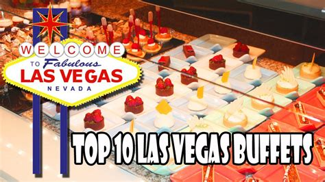 Top 10 Buffets In Las Vegas Youtube Top 10 Vegas Buffets