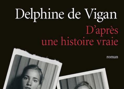 dapres une histoire vraie 2253068632 delphine de vigan d apr 232 s une histoire vraie zonelivre