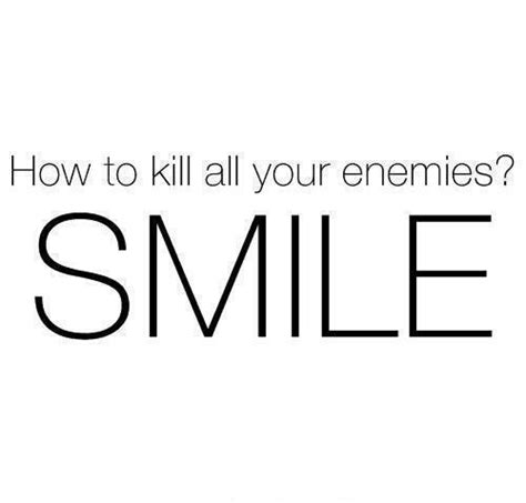 to kill them with kindness breaking the cycle of anything less books how to kill all your enemies smile quotespictures