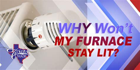 furnace pilot light won t stay lit why wont my furnace stay lit gas furnace won t stay lit