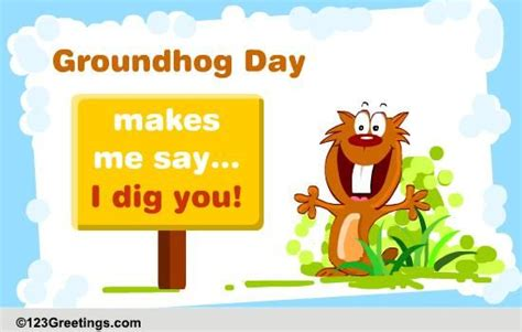 groundhog day 123 do you dig it free groundhog day ecards greeting cards