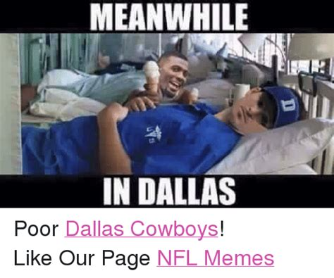 Memes About Dallas Cowboys - meanwhile in dallas poor dallas cowboys like our page nfl