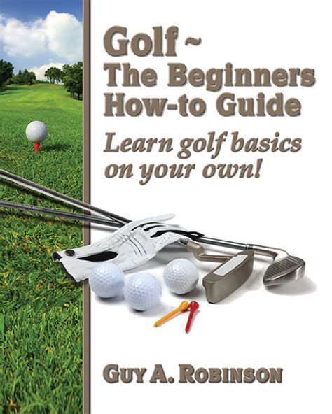 how to play golf for beginners a guide to learn the golf etiquette clubs balls types of play a practice schedule books golf how to book cover layout design magic graphix