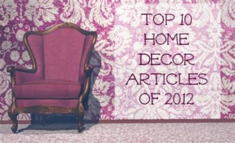 home decor articles top 10 home d 195 169 cor articles of 2012 all 4 women