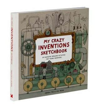 my crazy inventions sketchbook 1780676107 my crazy inventions sketchbook 50 awesome drawing activities for young inventors by lisa regan