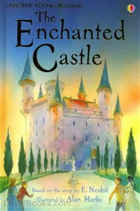 the in the castle a novel books the enchanted castle by edith nesbit free at loyal books