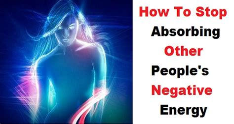what is negative energy how to stop absorbing other people s negative energy