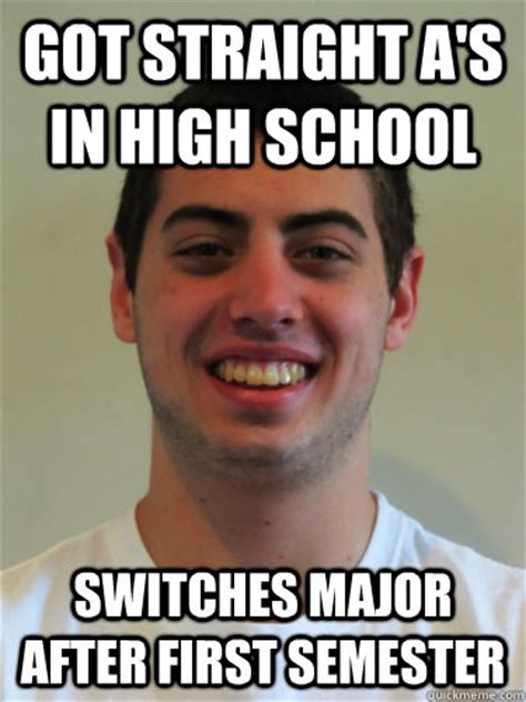 High School Freshman Meme - got straight a s in high school switches major after first