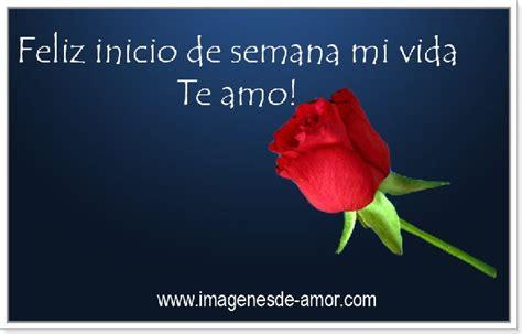 Imagenes Feliz Comienzo De Semana Amor | imagenes de feliz inicio de semana mi amor bellas