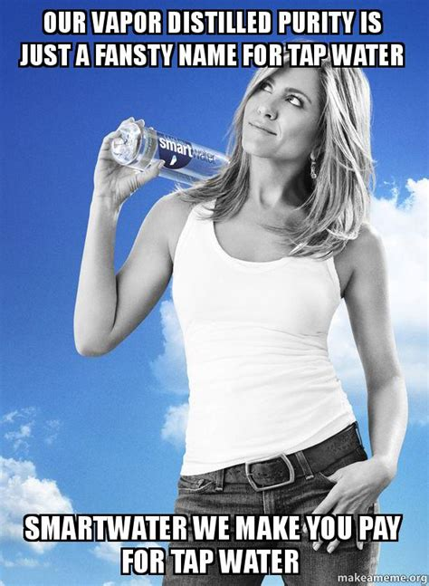 Would You Pay For Tap Water by Our Vapor Distilled Purity Is Just A Fansty Name For Tap