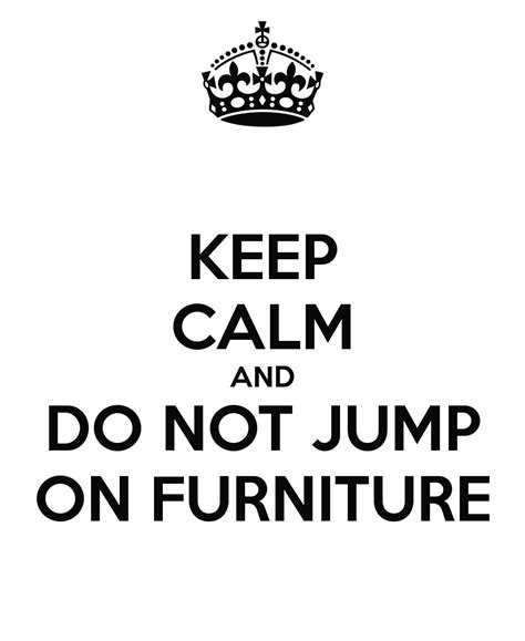 how to a to not jump on furniture keep calm and do not jump on furniture keep calm and carry on image generator