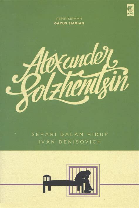 Sehari Dalam Hidup Ivan Denisovich By Solzhenitsin kekejaman sebuah revolusi handokowidagdo indonesiana