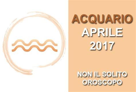 acquario oroscopo del mese oroscopo pourfemme oroscopo acquario aprile 2017 acquario oroscopo del mese