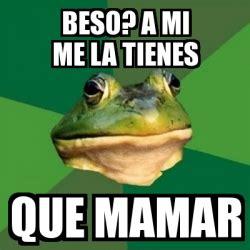 Foul Bachelor Frog Meme Generator - meme foul bachelor frog beso a mi me la tienes que