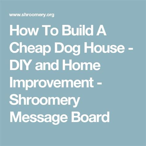 how to build cheap dog house 25 best ideas about cheap dog houses on pinterest cheap dog kennels dog kennel and