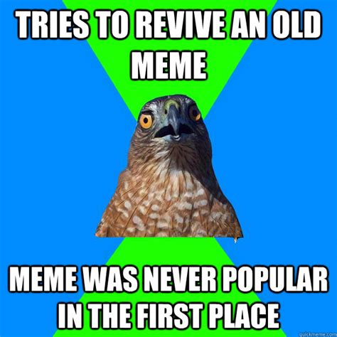 Hawkward Meme - tries to revive an old meme meme was never popular in the