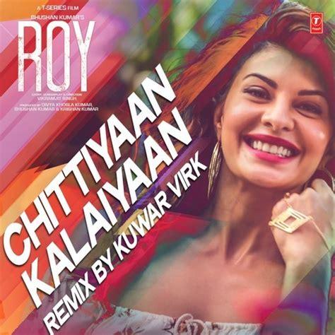 Letter Kanika Kapoor Mp3 Chittiyaan Kalaiyaan Remix Songs Chittiyaan Kalaiyaan Remix Mp3 Songs Free On