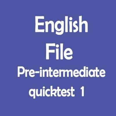 Тест Pre Intermediate с ответами English File Quicktest 1